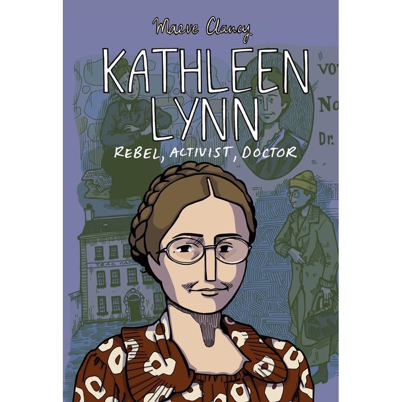 Kathleen Lynn - Rebel, Activist, Doctor