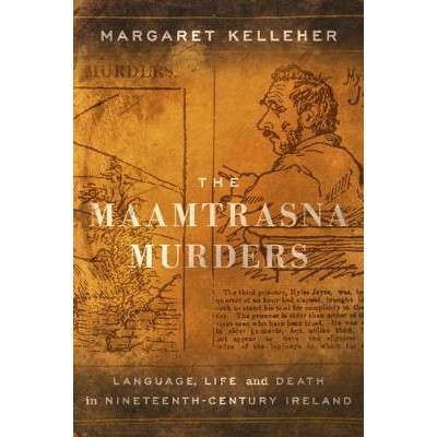 The Maamtrasna Murders, Language, Life and Death in Nineteenth Century Ireland.
