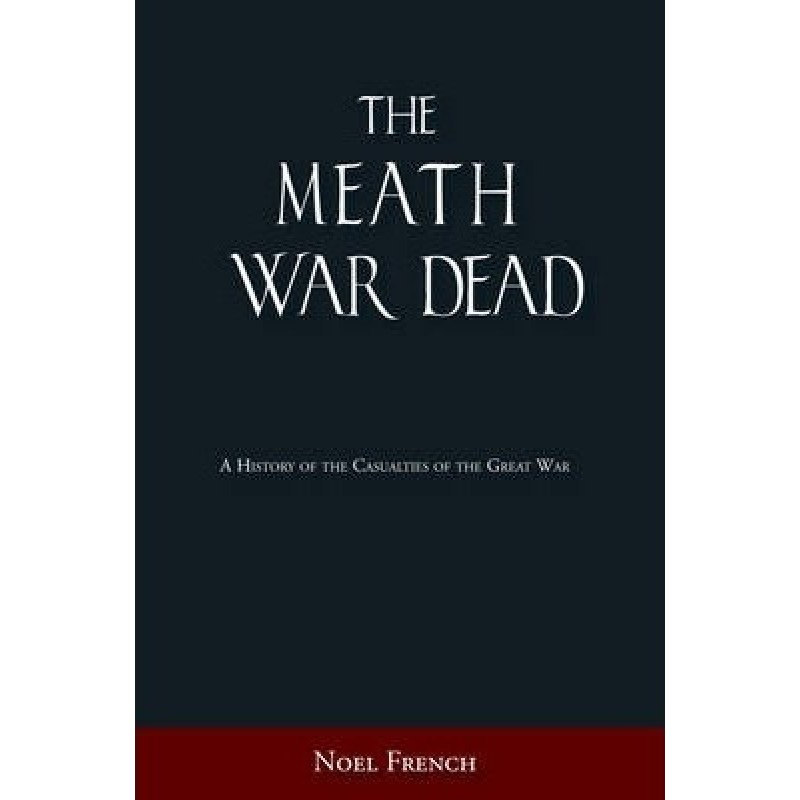 The Meath War Dead : A History of the Casualties of the Great War