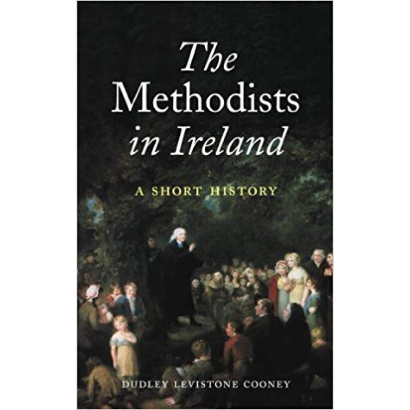 The Methodists in Ireland - A Short History