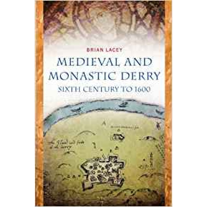 Medieval And Monastic Derry, Sixth Century to 1600.