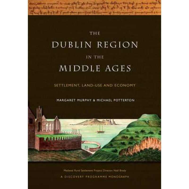 The Dublin Region in the Middle Ages : Settlement, Land-Use and Economy
