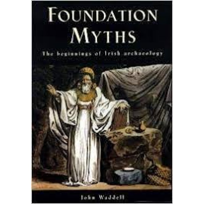 Foundation Myths - The beginnings of Irish Archaeology