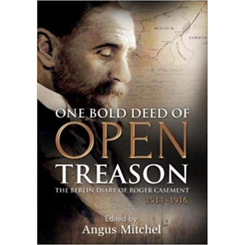 One Bold Deed of Open Treason: The Berlin Diary of Roger Casement 1914-1916