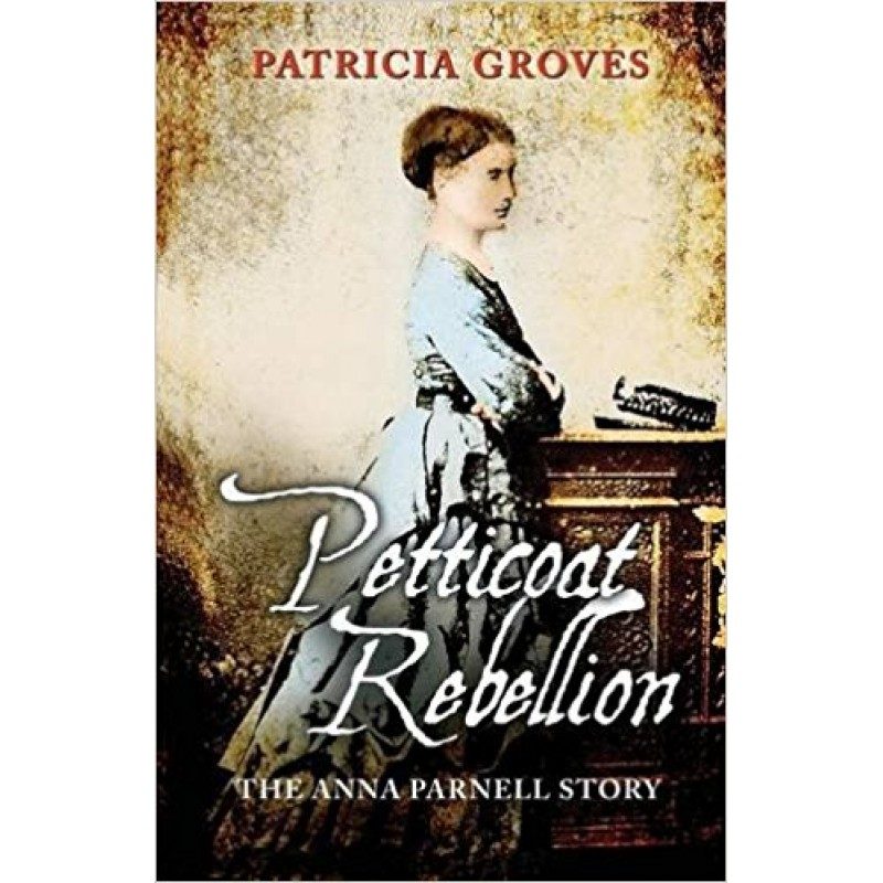 Petticoat Rebellion, The Anna Parnell Story.