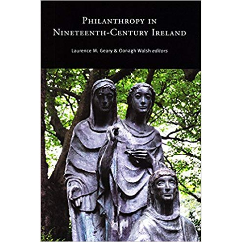 Philanthropy in Nineteenth-Century Ireland.