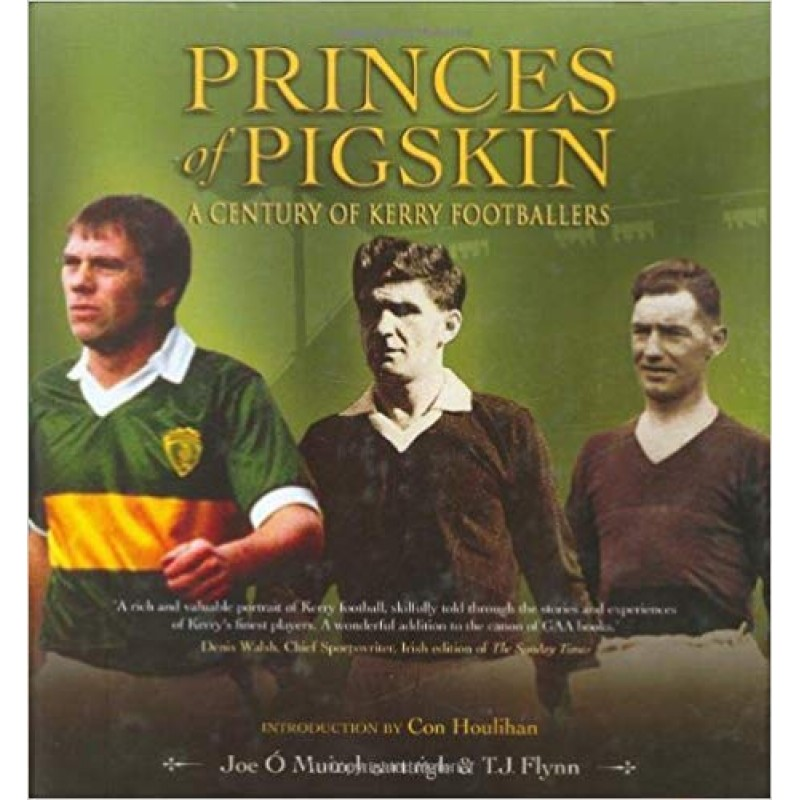 Princes of Pigskin: A Century of Kerry Footballers