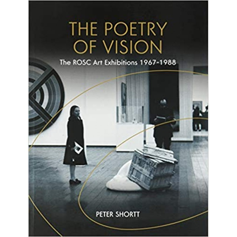 The Poetry of Vision - The Rosc Art Exhibitions 1967-1988