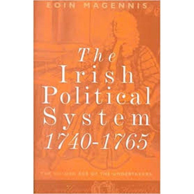 The Irish Political System 1740-1765 - The Golden Age of the Undertakers