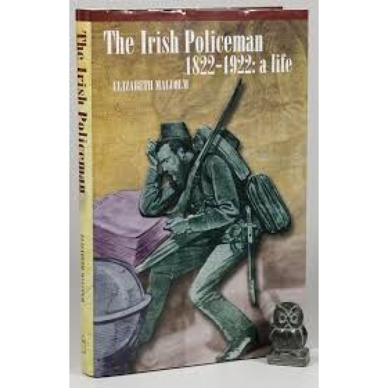 The Irish Policeman 1822-1922 - A Life (Hardback)