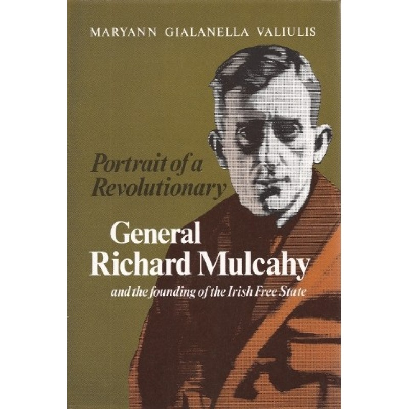 Portrait of a Revolutionary - General Richard Mulcahy and the founding of the Irish Free State
