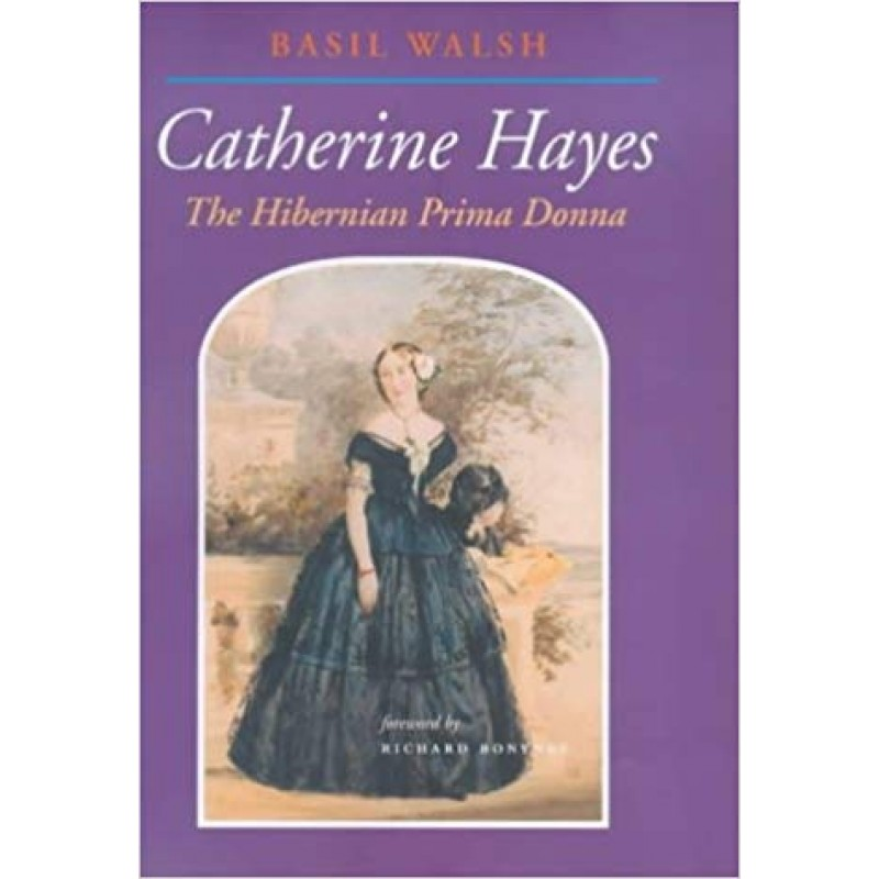 Catherine Hayes - The Hibernian Prima Donna