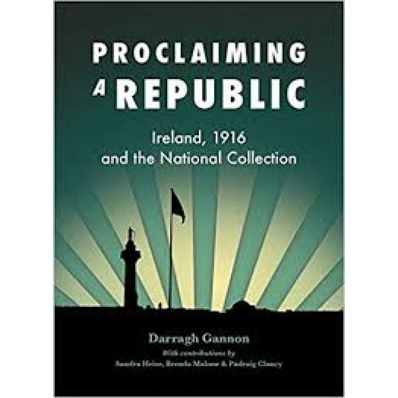 Proclaiming a Republic - Ireland 1916 and the National Collection