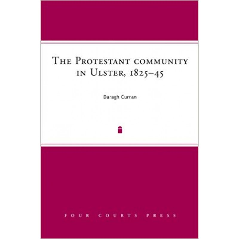 The Protestant Community in Ulster, 1825- 45.