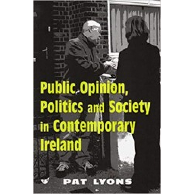 Public Opinion, Politics and Society in Contemporary Ireland Paperback