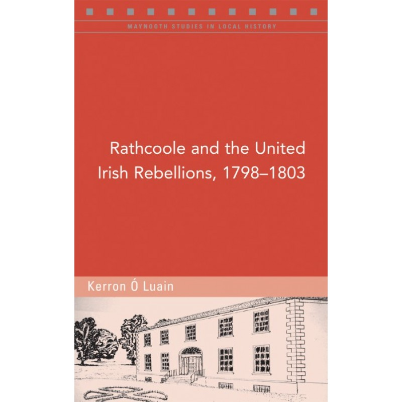 Rathcoole and the United Irish Rebellions, 1798-1803.