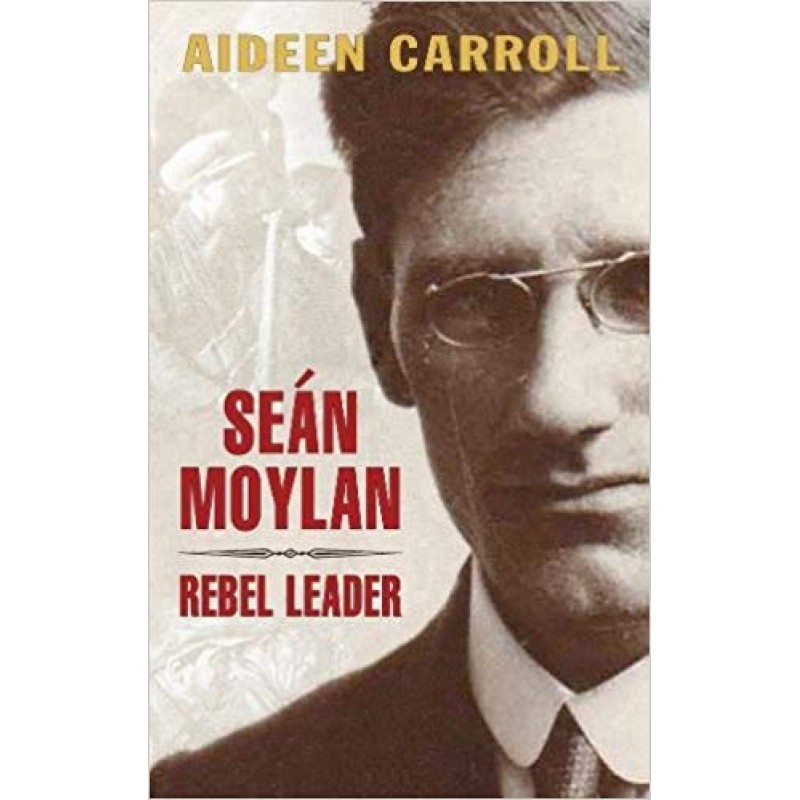 Seán Moylan - Rebel Leader