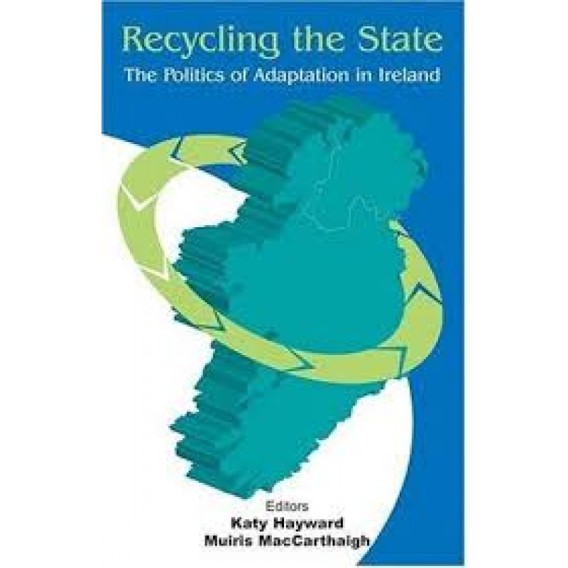 Recycling the State - The Politics of Adaption in Ireland