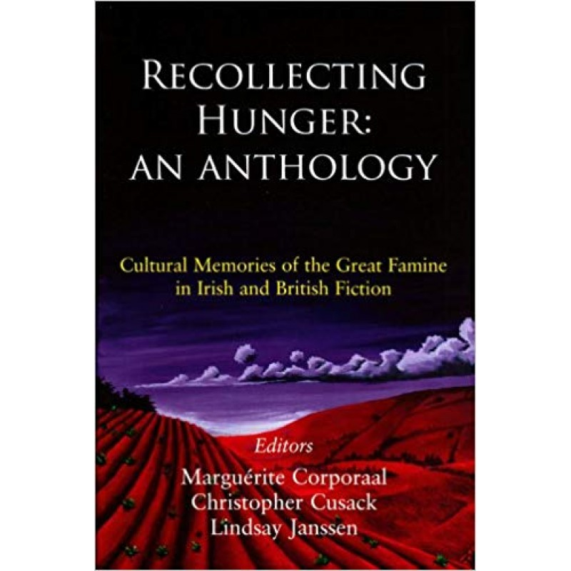 Recollecting Hunger: Cultural Memories of the Great Famine in Irish and British Fiction, 1847-1920