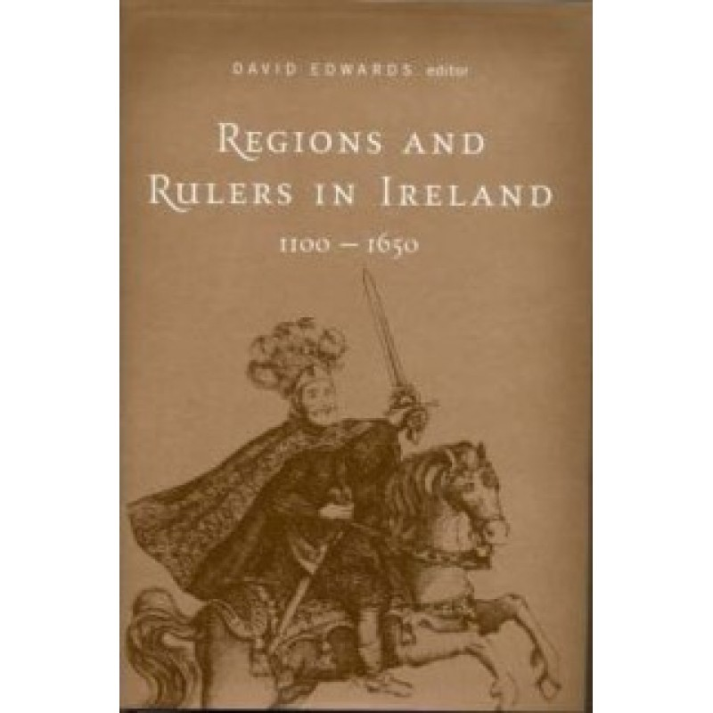 Regions and Rulers in Ireland 1100-1650