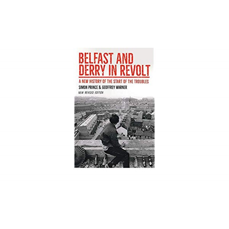 Belfast and Derry in Revolt : A New History of the Start of the Troubles ~ New Revised Edition