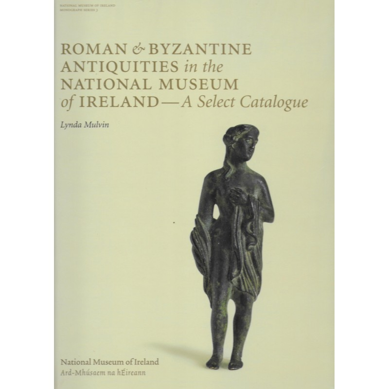 Roman and Byzantine Antiquities in the National Museum of Ireland - A Select Catalogue