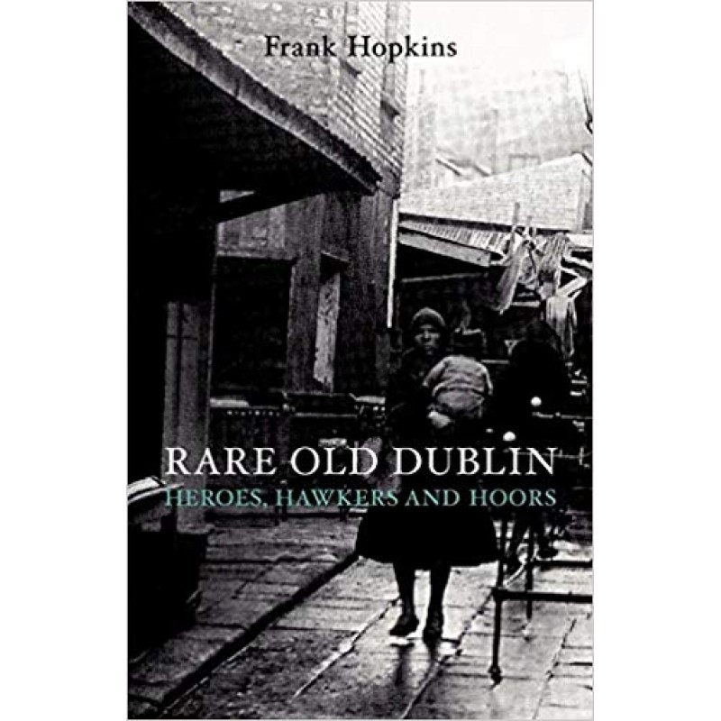 Rare Old Dublin - Heroes, Hawkers and Hoors