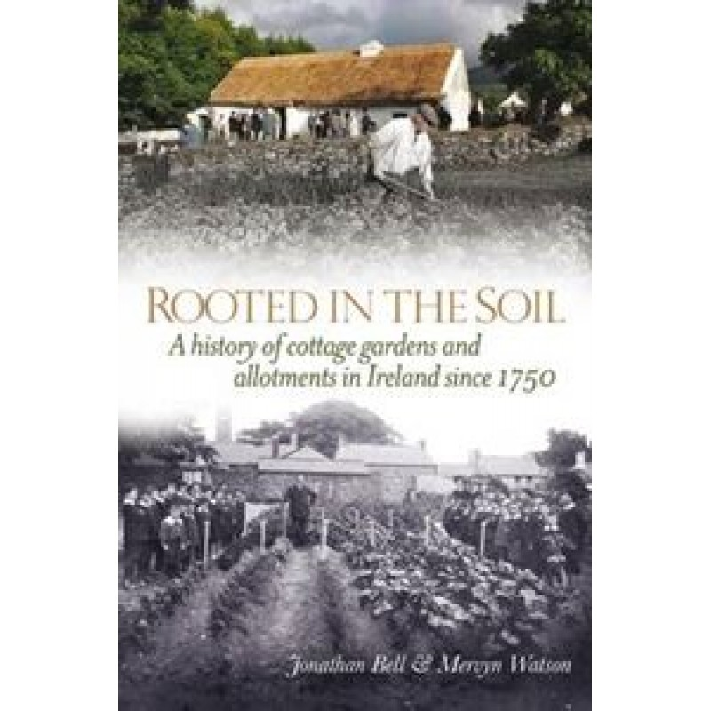 Rooted in the Soil - A History of Cottage Gardens and Allotments in Ireland since 1750