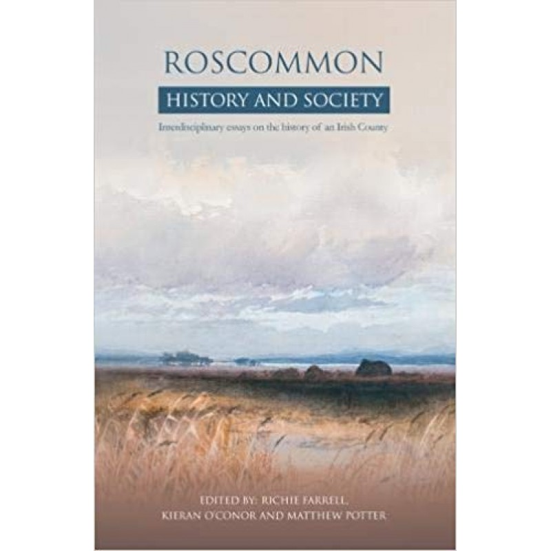 Roscommon History and Society - Interdisciplinary essays on the history of an Irish County