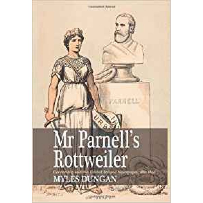 Mr. Parnell's Rottweiler: Censorship and the United Ireland Newspaper 1881-1891