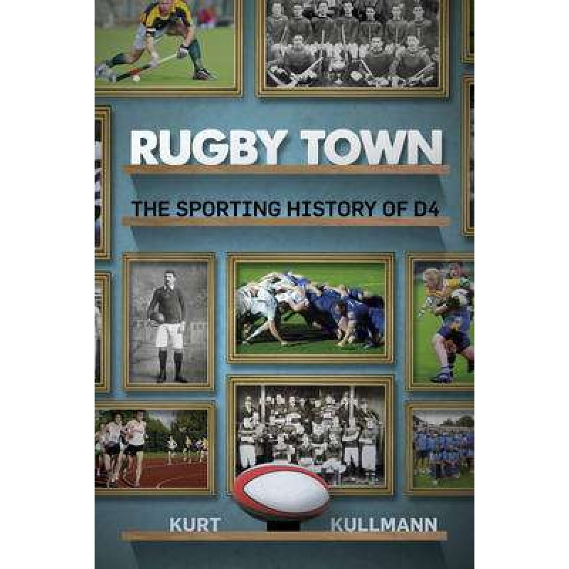 Rugby Town: The Sporting History of D4