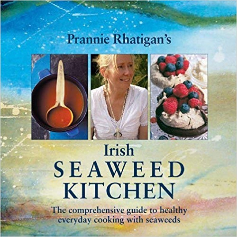 Prannie Rhatigan's Irish Seaweed Kitchen. The comprehensive guide to healthy everyday cooking with seaweeds.