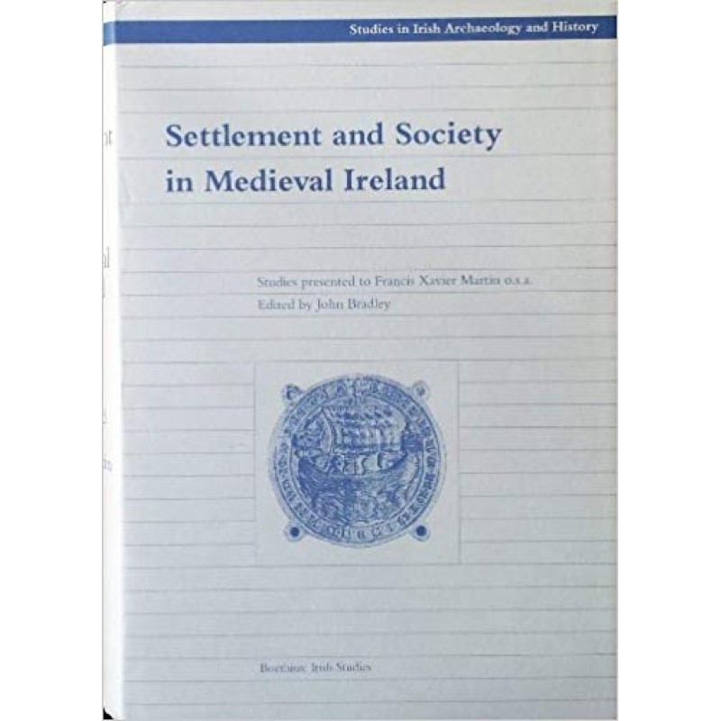 Settlement and Society in Medieval Ireland: Studies Presented to F.X.Martin