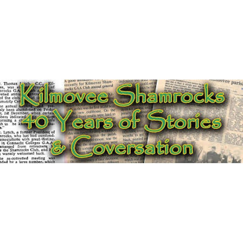 Kilmovee Shamrocks 40 Years of Stories & Conversations