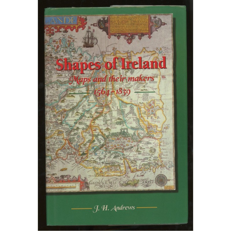 Shapes of Ireland - Maps and their makers 1564-1839