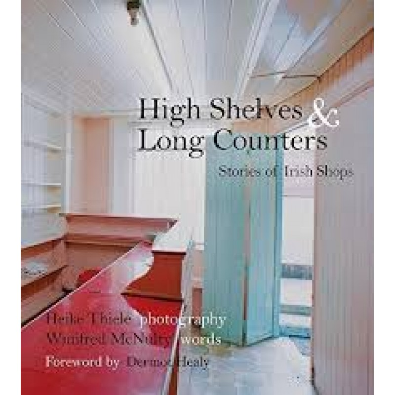 High Shelves and Long Counters: Stories of Irish Shops