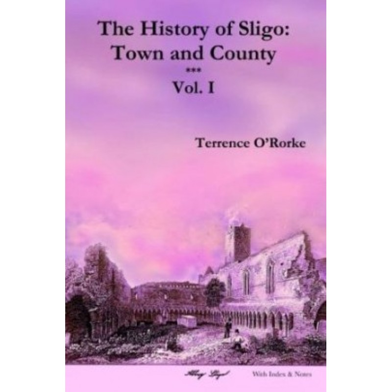 The History of Sligo: Town and County - Volume 1