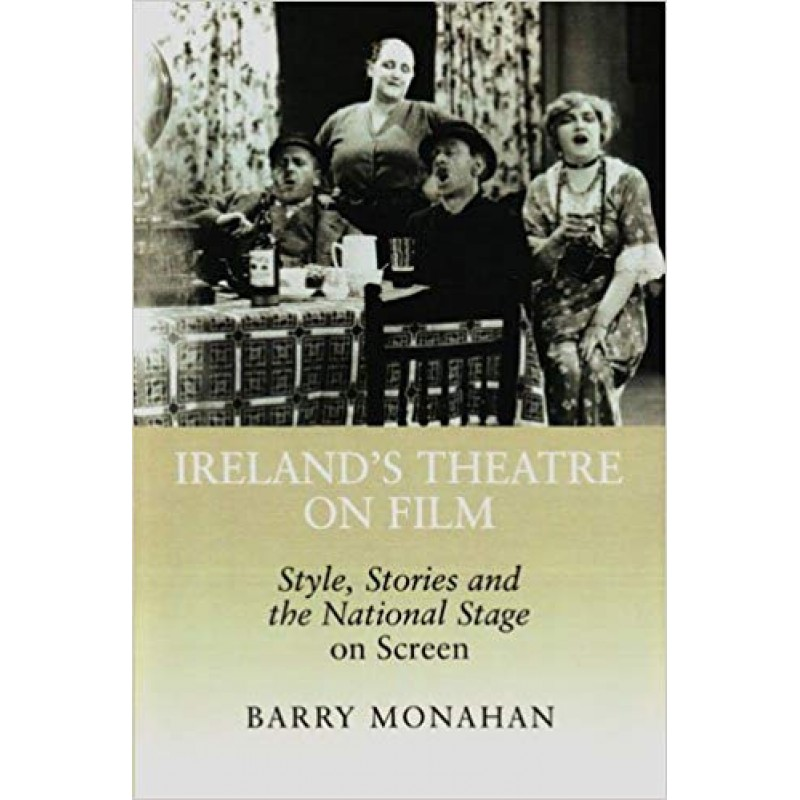 Ireland's Theatre on Film: Style, Stories and the National Stage on Screen