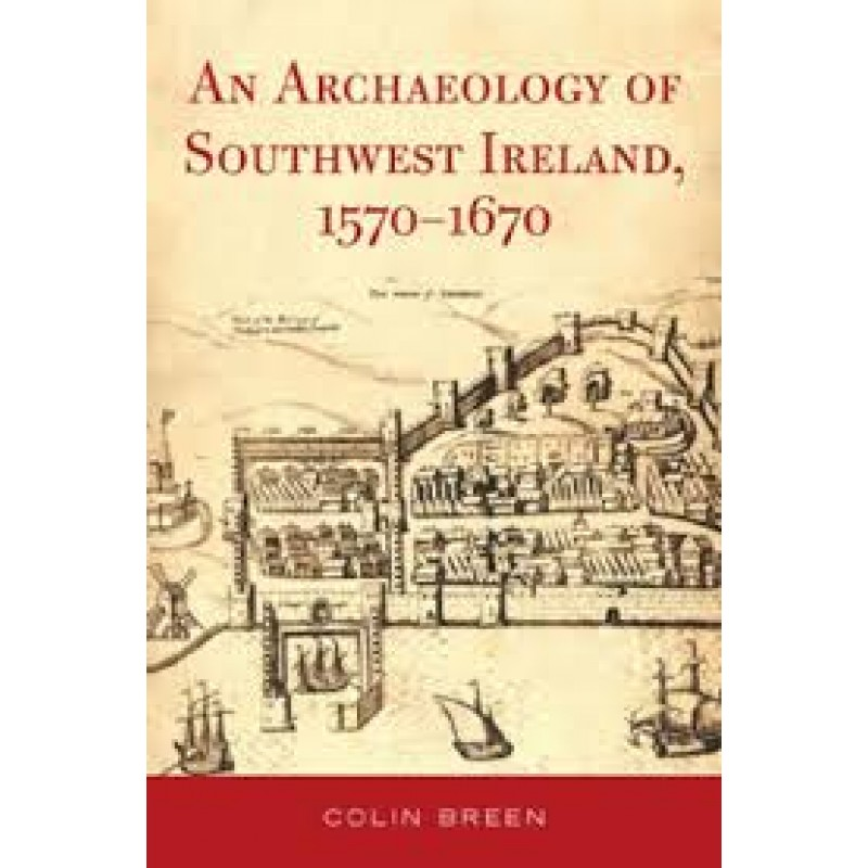 An Archaeology Southwest Ireland 1570-1670