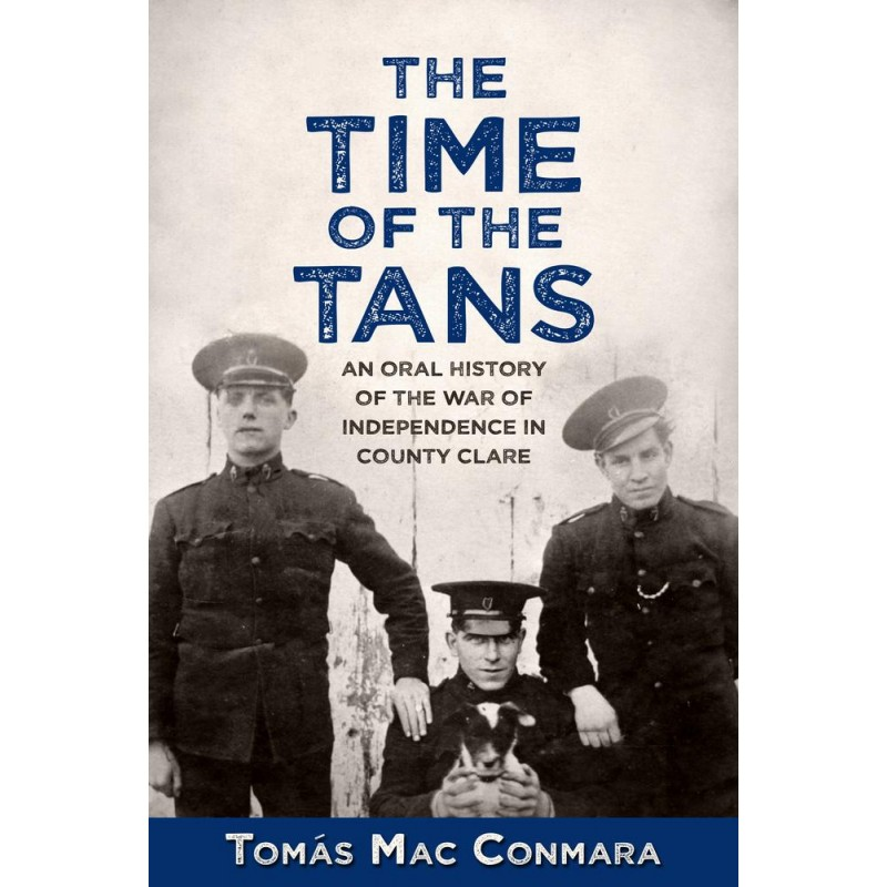 The Time of the Tans - An Oral History of the War of Independence in County Clare