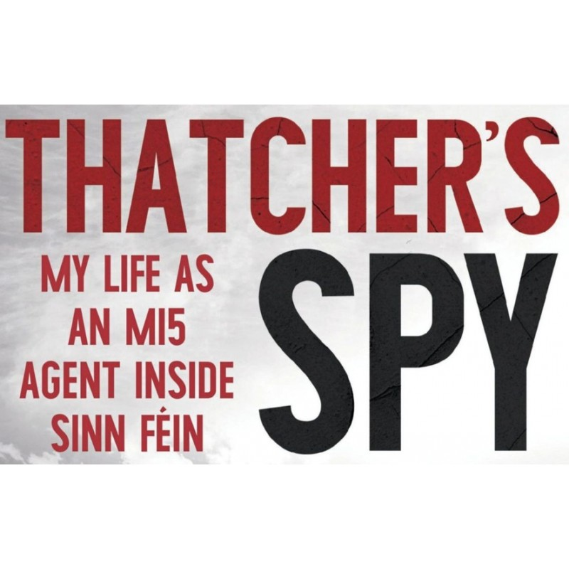 Thatcher's Spy: My Life as an MI5 Agent Inside Sinn Féin