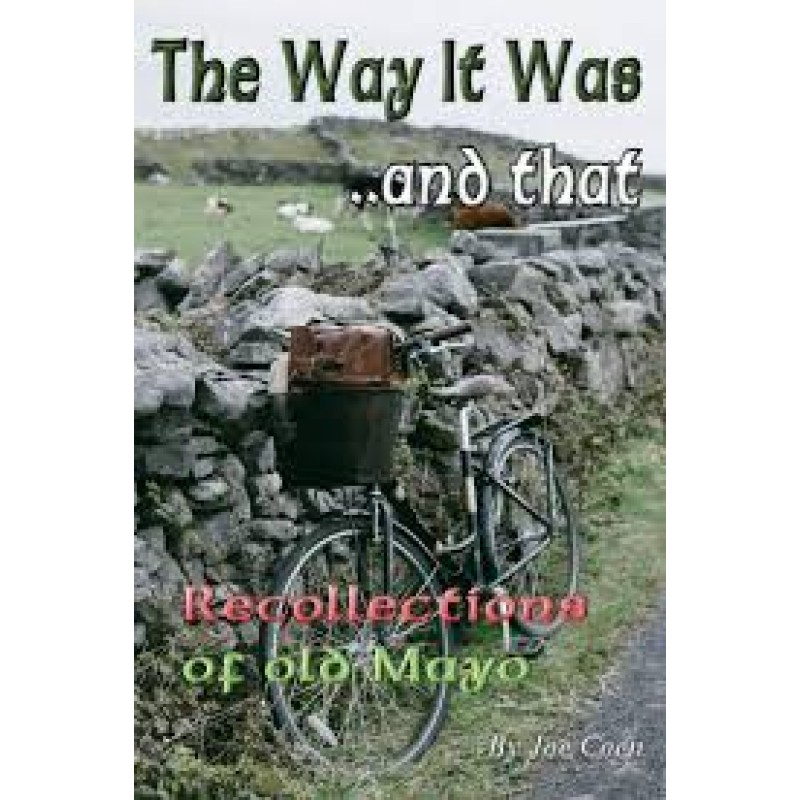 The Way it was ..and that: Recollections of Old Mayo