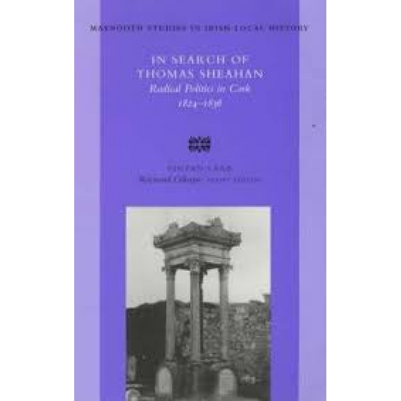 In Search of Thomas Sheahan - Radical Politics in Cork 1824-1836