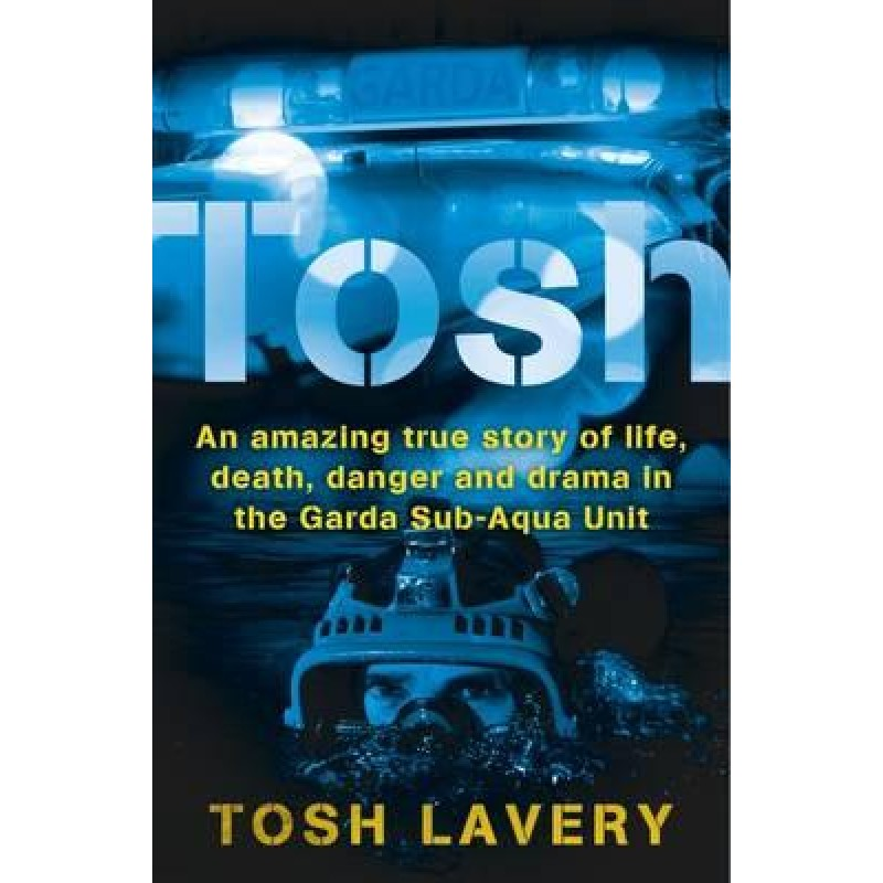 Tosh - An amazing true story of life&death in the Garda Sub-Aqua Unit