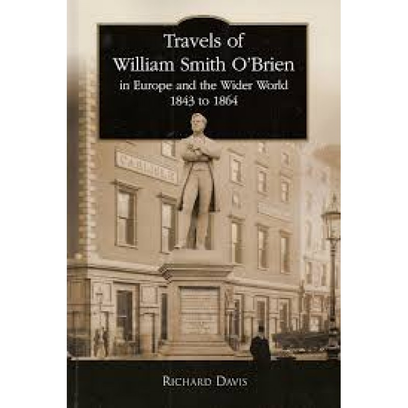 Travels of William Smith O'Brien: In Europe and the Wider World, 1843 to 1864