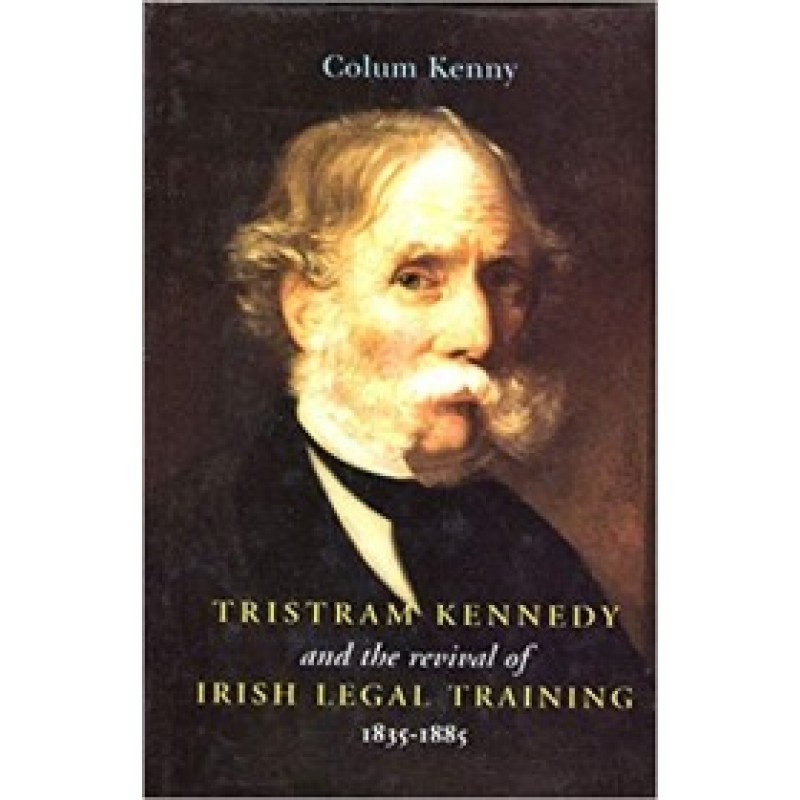 Tristram Kennedy and the Revival of Irish Legal Training, 1835-85