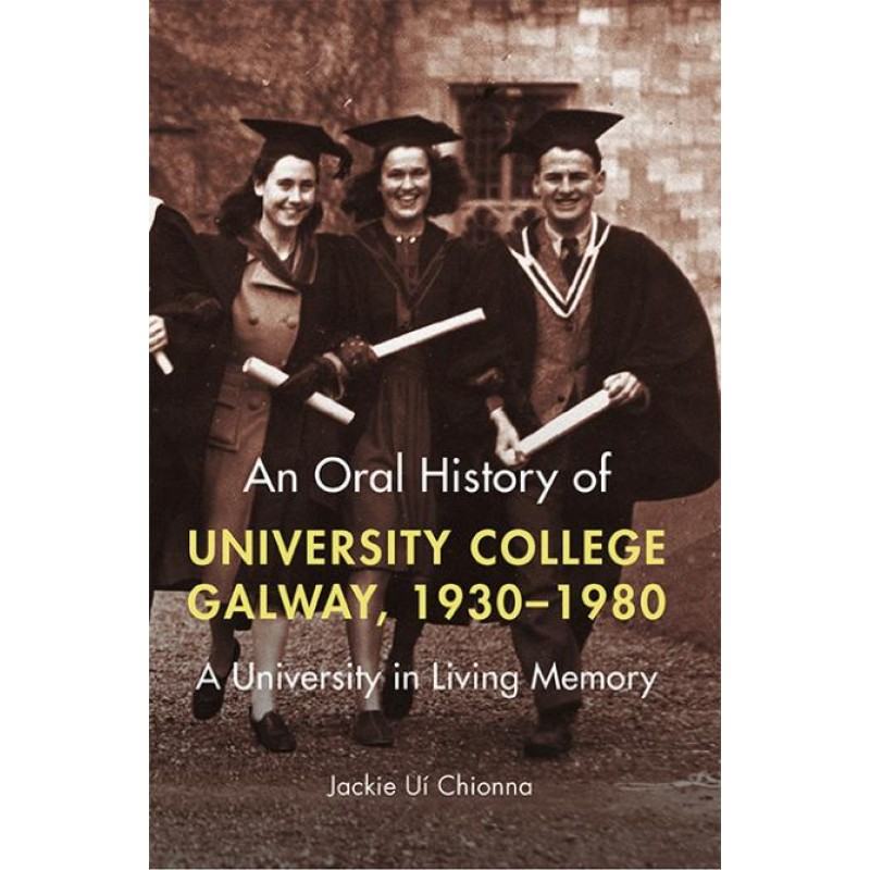 An Oral History of University College Galway, 1930-80 - A University in Living Memory