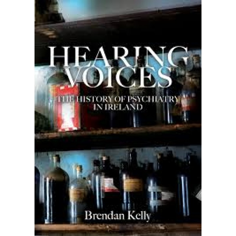 Hearing Voices: The History of Psychiatry in Ireland