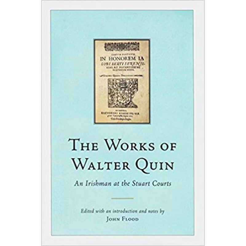 The Works of Walter Quin, An Irishman at the Stuart Courts.