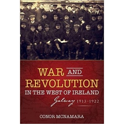 War and Revolution in the West of Ireland: Galway 1913-1922